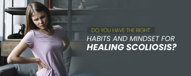 Do You Have the Right Habits and Mindset for Healing Scoliosis?
