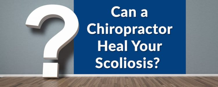 Can a Chiropractor Heal Your Scoliosis?