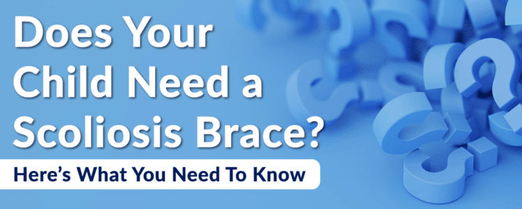 Does Your Child Need a Scoliosis Brace? Here's What You Need to Know