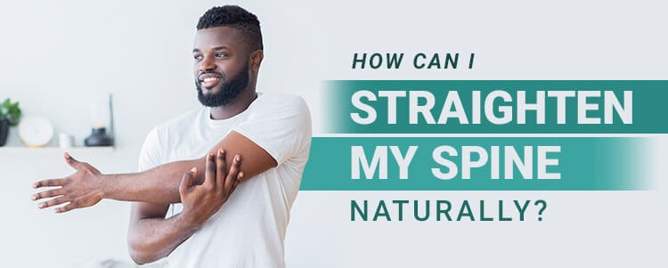 how can i straighten my spine naturally