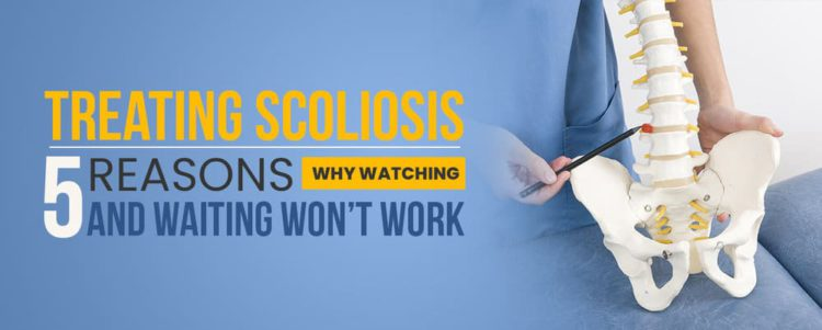 Treating Scoliosis — 5 Reasons Why Watching and Waiting Won't Work