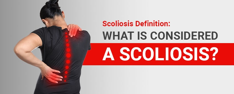 Scoliosis Definition: What Is Considered A Scoliosis?