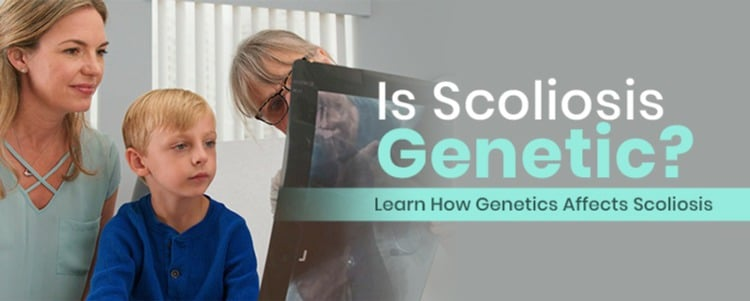Is Scoliosis Genetic? Learn How Genetics Affects Scoliosis