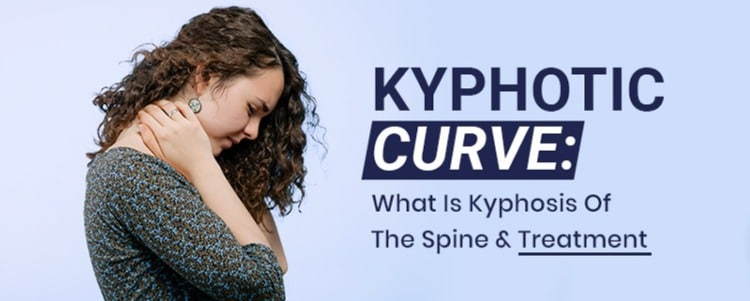 Kyphotic Curve: What Is Kyphosis Of The Spine & Treatment