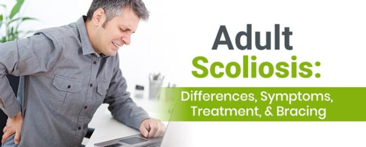 Adult Scoliosis: Differences, Symptoms, Treatment, & Bracing