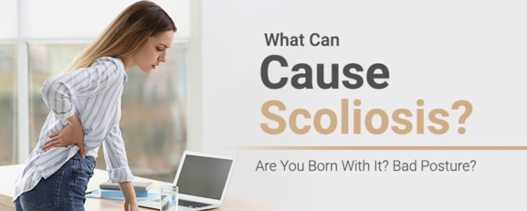 What Can Cause Scoliosis? Are You Born With It? Bad Posture?