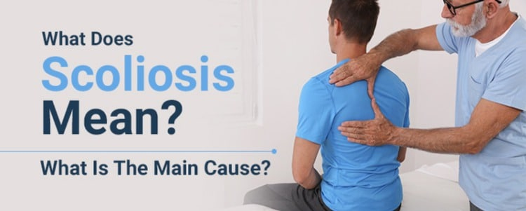 What Does Scoliosis Mean? What Is The Main Cause?