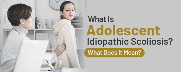 what is adolescent idiopathic scoliosis